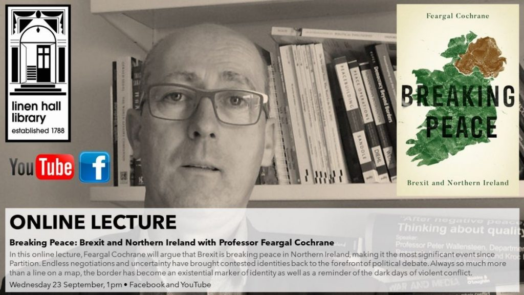 Breaking Peace: Brexit and Northern Ireland - Online Lecture with Professor Feargal Cochrane @ online, youtube & fb Live